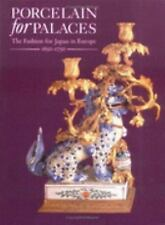 Porcelain for Palaces: The Fashion for Japan in Europe 1650-1750 (English and Ja