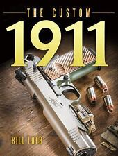 The Custom 1911 Book by Bill Loeb -Nighthawk-Kimber-Wilson Combat - NEW H/C!