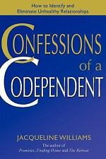 Confessions of a Codependent: How to Identify and Eliminate Unhealthy Relationsh