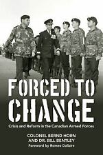 Forced to Change : Crisis and Reform in the Canadian Armed Forces by Bernd...