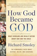 How God Became God : What Scholars Are Really Saying about God and the Bible...