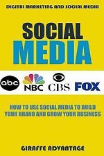 Social Media : How to Use Social Media to Build Your Brand and Grow Your...
