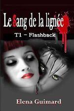 Le Sang de la Ligne: Le Sang de la Lignee T1 : Flashback by Elena Guimard...