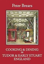 COOKING & DINING IN TUDOR & EARLY STUART ENGLAND - PETER BREARS (HARDCOVER) NEW