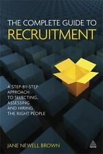 The Complete Guide to Recruitment : A Step-by-Step Approach to Selecting,...