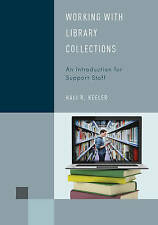 Working with Library Collections: An Introduction for Support Staff by Hali...