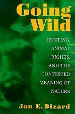 Going Wild: Hunting, Animal Rights, and the Contested Meaning of Natur-ExLibrary