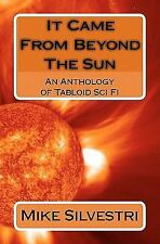 It Came from Beyond the Sun : An Anthology of Tabloid Sci Fi by Mike...