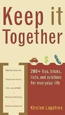Keep It Together: 200+ tips, tricks, lists, and solutions for everyday-ExLibrary