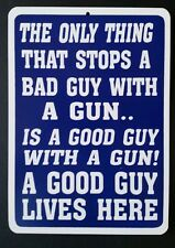 THE ONLY THING THAT STOPS A BAD GUY WITH A GUN..IS A GOOD GUY WITH A GUN!
