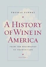 A History of Wine in America, Volume 1 : From the Beginnings to Prohibition...