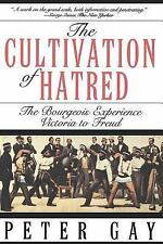 The Cultivation of Hatred: The Bourgeois Experience: Victoria to Freud by Gay,