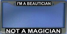 I AM A BEAUTICIAN NOT A MAGICIAN LICENSE PLATE FRAME