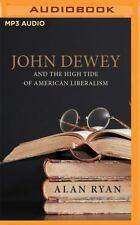 John Dewey and the High Tide of American Liberalism by Alan Ryan (2016, MP3...