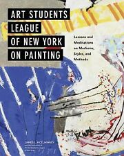 Art Students League of New York on Painting: Lessons and Meditations on Mediums,