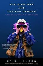 The Bird Man and the Lap Dancer: Close Encounters with Strangers by Hansen, Eric