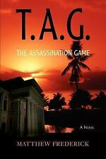 T. A. G. : The Assassination Game by Matthew Frederick (2007, Paperback)