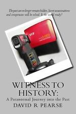 Witness to History : A Paranormal Journey into the Past by David Pearse...