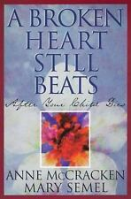 A Broken Heart Still Beats : After Your Child Dies by Mary Semel and Anne...