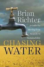 Chasing Water: A Guide for Moving from Scarcity to Sustainability by Richter, B