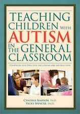 Teaching Children with Autism in the General Classroom : Strategies for...