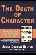The Death of Character: Moral Education in an Age Without Good or Evil, Hunter,
