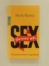 Mark Kuntz Besser als Sex Rowohlt Verlag 55 unwiderstehliche Augenblicke Buch
