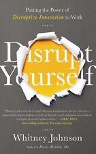 Disrupt Yourself : Putting the Power of Disruptive Innovation to Work by...