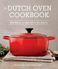The Dutch Oven Cookbook: Recipes for the Best Pot in Your Kitchen Kramis Hearne,