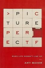 Picture Perfect: When Life Doesn't Line Up by Amy Baker