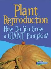 Plant Reproduction : How Do You Grow a Giant Pumpkin? by Cath Senker (2014,...