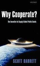 Why Cooperate? : The Incentive to Supply Global Public Goods by Scott Barrett...