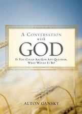 A Conversation with God : If You Could Ask God Anything What Would It Be? by Alt