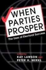 When Political Parties Prosper: The Uses of Electoral Success