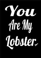 You Are My Lobster - Inspiring Quote - Print Poster A4 Word Art Can Personalise