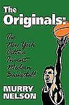 The Originals : The New York Celtics Invent Modern Basketball by Murry Nelson...