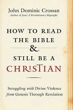 How to Read the Bible and Still Be a Christian : Strugling with Divine...
