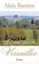 Le jardinier de Versailles.Alain BARATON.Grasset