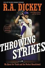 Throwing Strikes: My Quest for Truth and the Perfect Knuckleball by R. A. Dickey