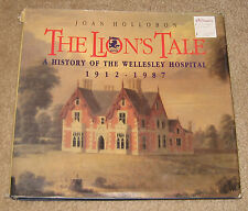 The Lion's Tale: A History of the Wellesley Hospital 1912-1987