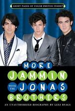 More Jammin' with the Jonas Brothers : An Unauthorized Biography by Lexi...