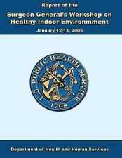 Report of the Surgeon General's Workshop on Healthy Indoor Environment (2013,...