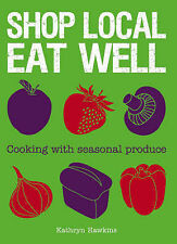 Shop Local Eat Well: Cooking with Seasonal Produ, Kathryn Hawkins, Excellent