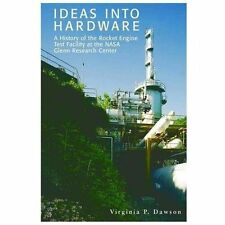 Ideas into Hardware: A History of the Rocket Engine Test Facility at the NASA...