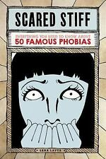 Scared Stiff : Everything You Need to Know about 50 Famous Phobias by Sara...