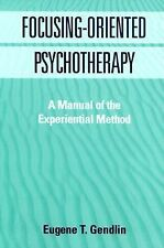 Focusing-Oriented Psychotherapy: A Manual of the Experiential Method, Gendlin Ph