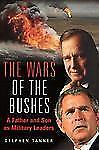 Wars of the Bushes : A Father and Son as Military Leaders in the Post Cold...