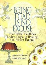 Being Dead Is No Excuse: The Official Southern Ladies Guide To Hosting-ExLibrary