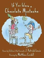 If You Were a Chocolate Mustache by Lewis, J. Patrick
