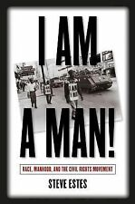 I Am a Man! : Race, Manhood, and the Civil Rights Movement by Steve Estes...